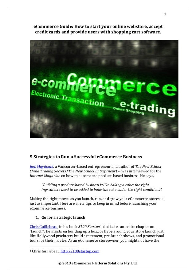 1 © 2013 eCommerce Platform Solutions Pty. Ltd. eCommerce Guide: How to start your online webstore, accept credit cards an...