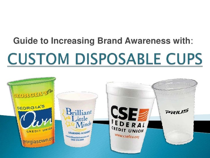 Guide to Increasing Brand Awareness with:<br />CUSTOM DISPOSABLE CUPS<br />