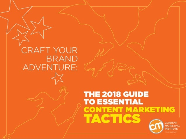 THE 2018 GUIDE TO ESSENTIAL CONTENT MARKETING TACTICS CRAFT YOUR BRAND ADVENTURE: