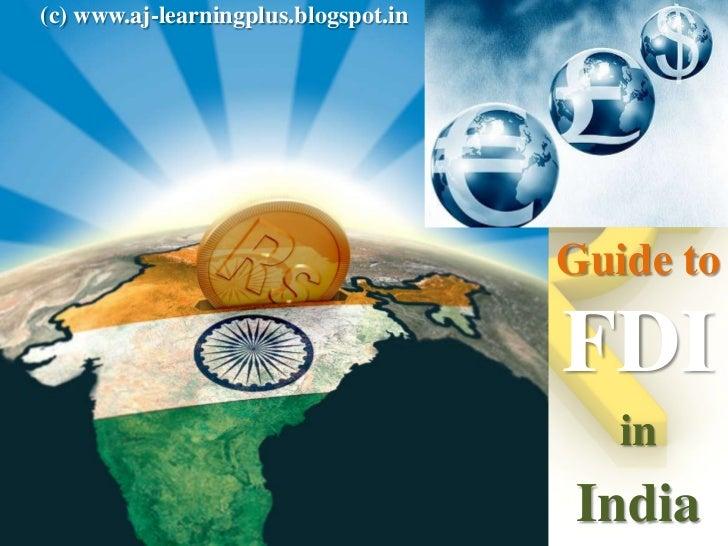 (c) www.aj-learningplus.blogspot.in                                      Guide to                                      FDI...