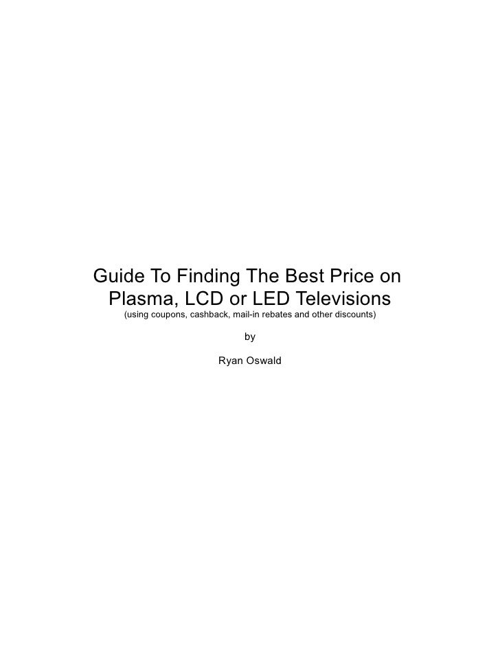 Guide To Finding The Best Price on  Plasma, LCD or LED Televisions    (using coupons, cashback, mail-in rebates and other ...