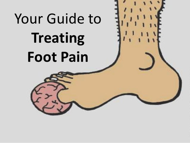 Your Guide to   Treating  Foot Pain
