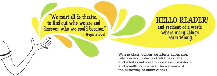 """We must all do theatre,  to find out who we are and                            HELLO READER!discover who we could become...."