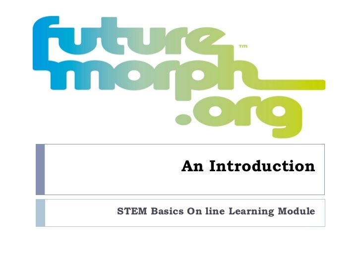 An IntroductionSTEM Basics On line Learning Module
