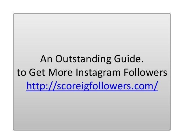 An Outstanding Guide. to Get More Instagram Followers http://scoreigfollowers.com/