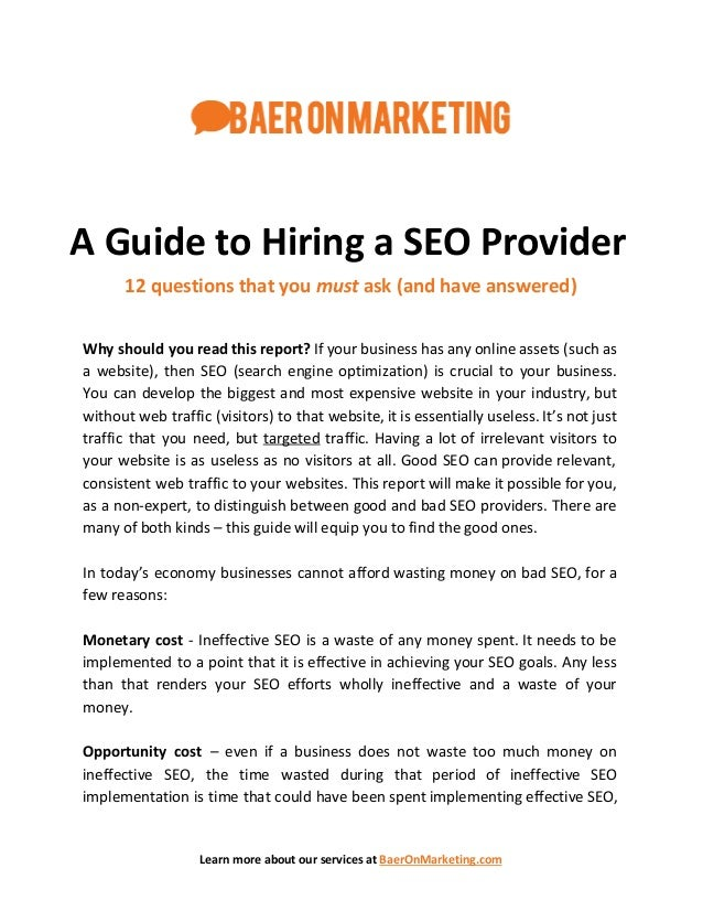 A Guide to Hiring a SEO Provider 12 questions that you must ask (and have answered) Why should you read this report? If ...