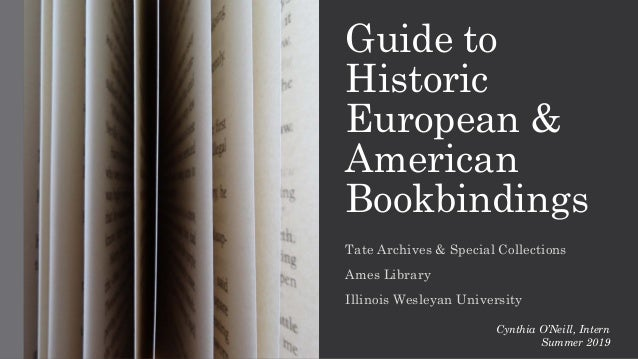 Guide to Historic European & American Bookbindings Tate Archives & Special Collections Ames Library Illinois Wesleyan Univ...