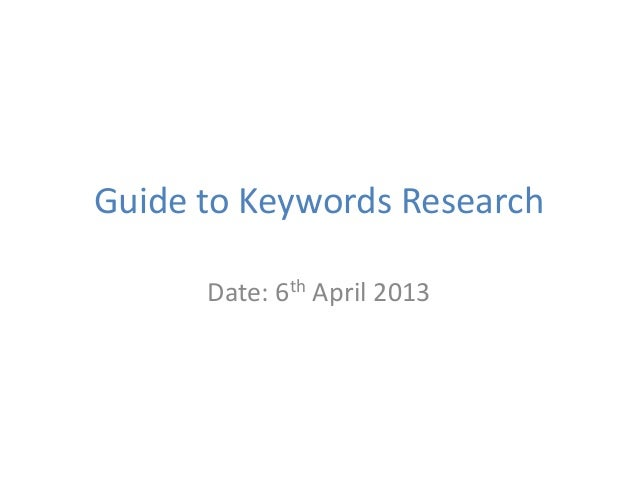 Guide to Keywords Research      Date: 6th April 2013
