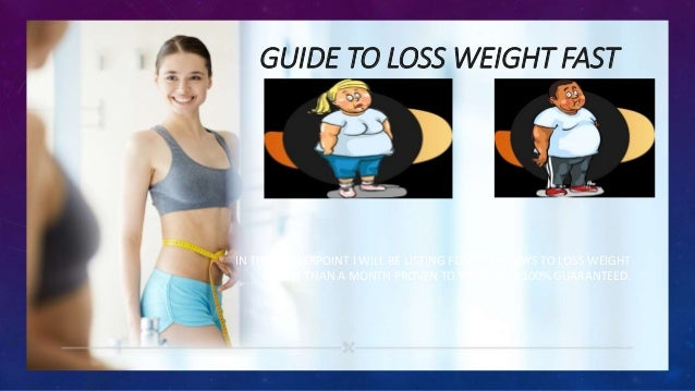 GUIDE TO LOSS WEIGHT FAST IN THIS POWERPOINT I WILL BE LISTING FOURTEEN WAYS TO LOSS WEIGHT IN LESS THAN A MONTH PROVEN TO...