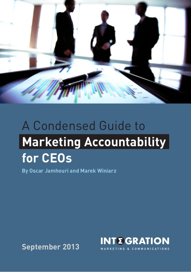 A Condensed Guide to Marketing Accountability for CEOs By Oscar Jamhouri and Marek Winiarz  September 2013