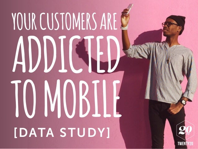 YOURCUSTOMERSARE ADDICTED TOMOBILE[DATA STUDY]