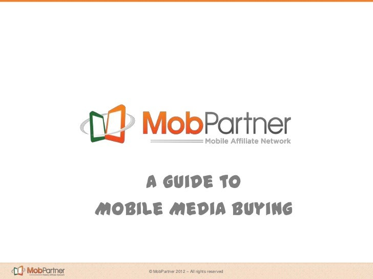A Guide toMobile Media Buying     © MobPartner 2012 – All rights reserved