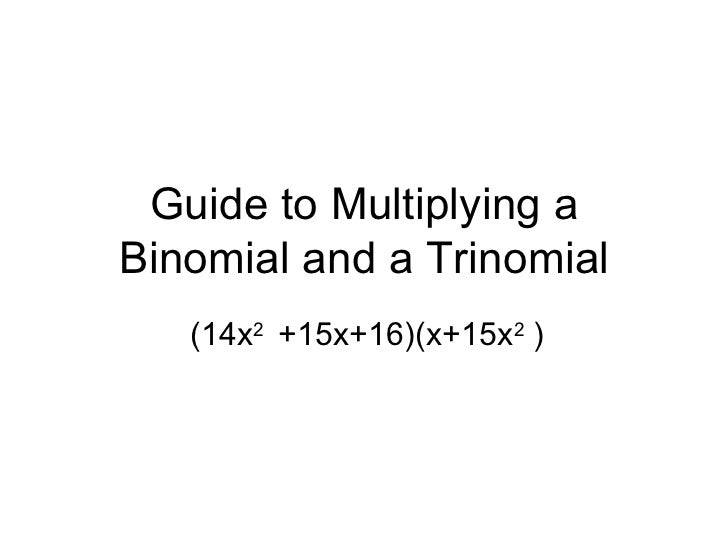 Guide to Multiplying a Binomial and a Trinomial (14x 2  +15x+16)(x+15x 2  )