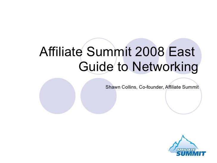 Affiliate Summit 2008 East  Guide to Networking Shawn Collins, Co-founder, Affiliate Summit