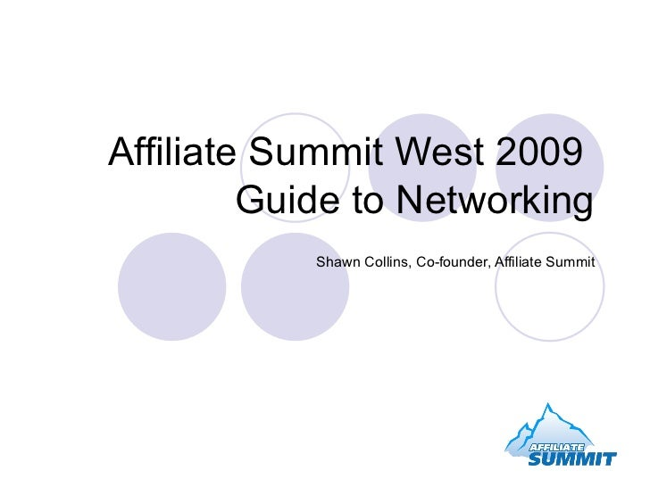 Affiliate Summit West 2009  Guide to Networking Shawn Collins, Co-founder, Affiliate Summit