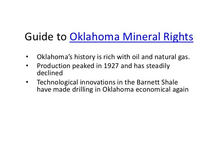 Guide to Oklahoma Mineral Rights•   Oklahoma's history is rich with oil and natural gas.•   Production peaked in 1927 and ...