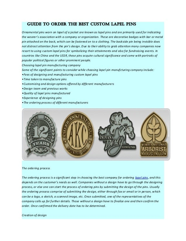 Guide to order the best custom lapel pinsOrnamental pins worn on lapel of a jacket are known as lapel pins and are primari...