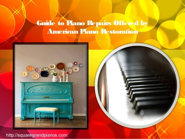 Guide to Piano Repairs Offered by                American P iano Restorationhttp://squaregrandpianos.com
