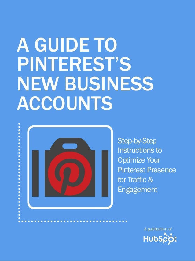 A publication of      1                     GUIDE TO PINTEREST's NEW BUSINESS ACCOUNTS  A GUIDE TO   A guide to  PINTEREST...