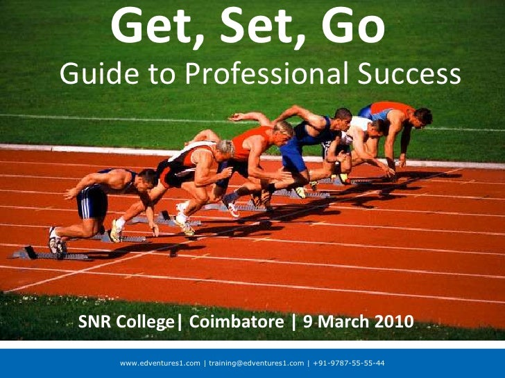 Get, Set, Go<br />Guide to Professional Success<br />SNR College| Coimbatore | 9 March 2010<br />