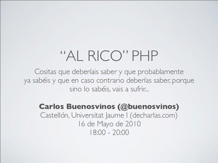 """""""AL RICO"""" PHP    Cositas que deberíais saber y que probablamenteya sabéis y que en caso contrario deberías saber, porque  ..."""