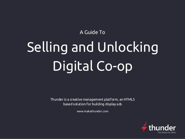 A Guide To Selling and Unlocking Digital Co-op Thunder is a creative management platform, an HTML5 based solution for buil...