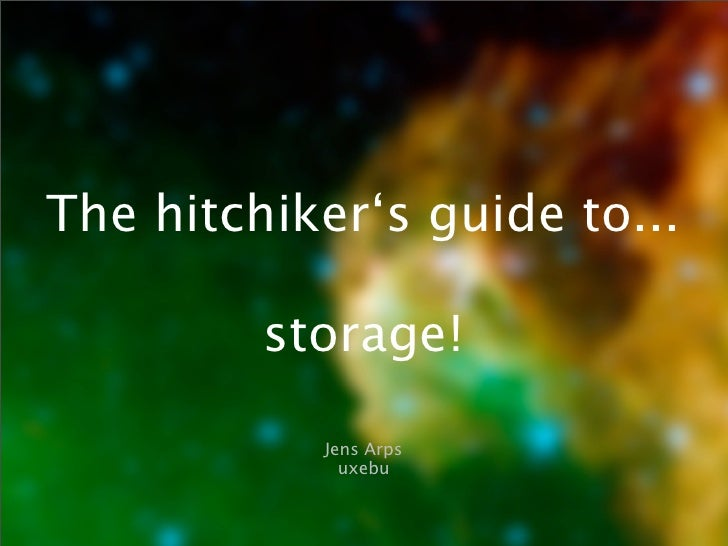 The hitchiker's guide to...           storage!             Jens Arps              uxebu