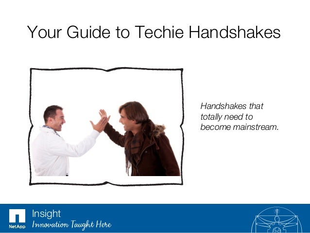 Your Guide to Techie Handshakes Handshakes that totally need to become mainstream. Insight Innovation Taught Here