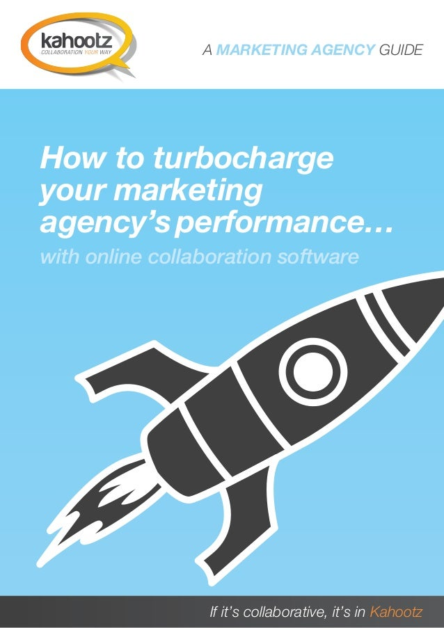 A MARKETING AGENCY GUIDE How to turbocharge your marketing agency's performance… with online collaboration softwareA MARKE...