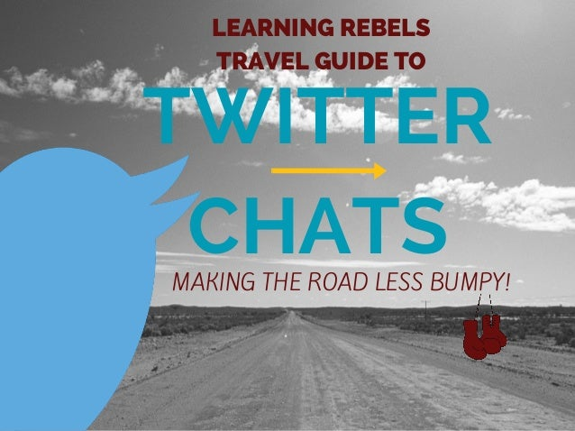 TWITTER CHATS LEARNING REBELS TRAVEL GUIDE TO MAKING THE ROAD LESS BUMPY!