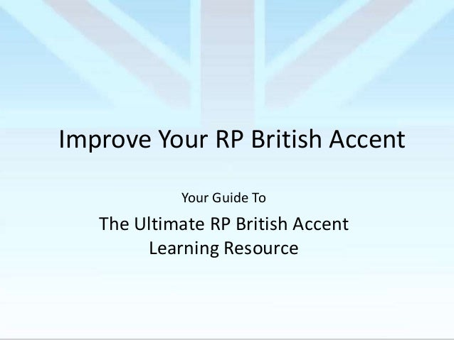 Improve Your RP British Accent Your Guide To  The Ultimate RP British Accent Learning Resource