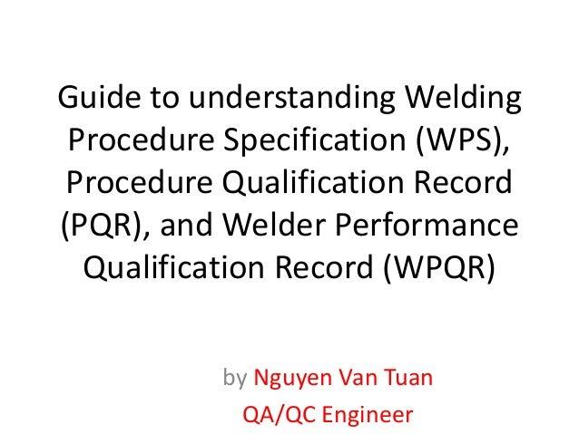 Guide to understanding Welding Procedure Specification (WPS), Procedure Qualification Record (PQR), and Welder Performance...