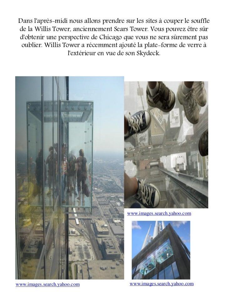 Dans laprès-midi nous allons prendre sur les sites à couper le souffle de la Willis Tower, anciennement Sears Tower. Vous ...