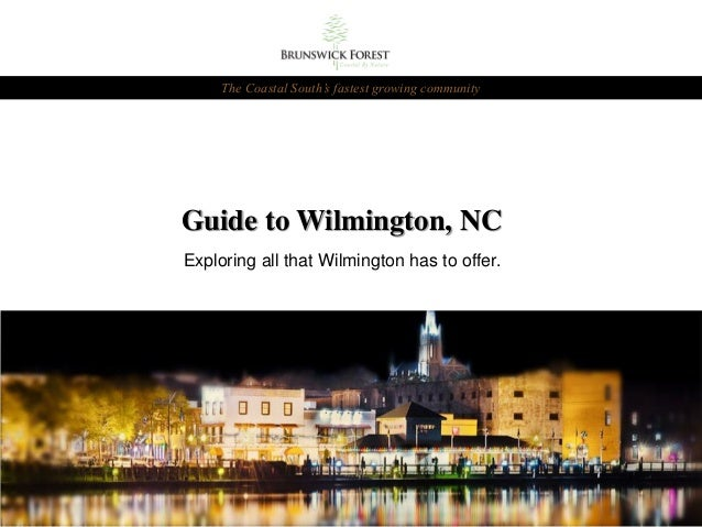 The Coastal South's fastest growing community  Guide to Wilmington, NC Exploring all that Wilmington has to offer.