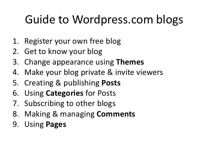 Guide to Wordpress.com blogs1.   Register your own free blog2.   Get to know your blog3.   Change appearance using Themes4...