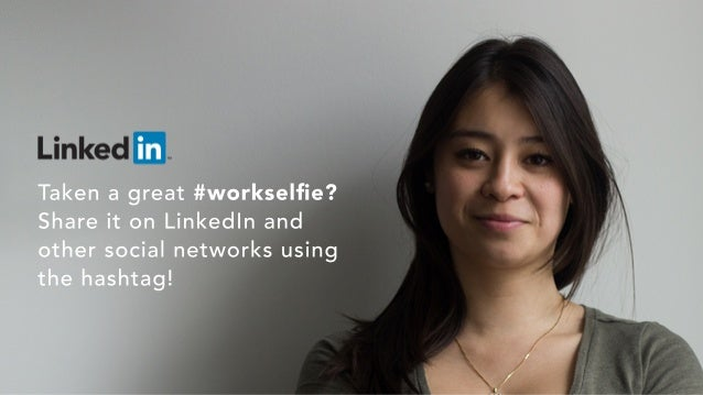 Takenagreat#workselfie? ShareitonLinkedInand othersocialnetworksusing thehashtag!