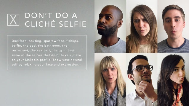 Duckface,pouting,sparrow face,fishlips, belfie,thebed,thebathroom,the restaurant,theseatbelt,thegym.Just someoftheselfiest...