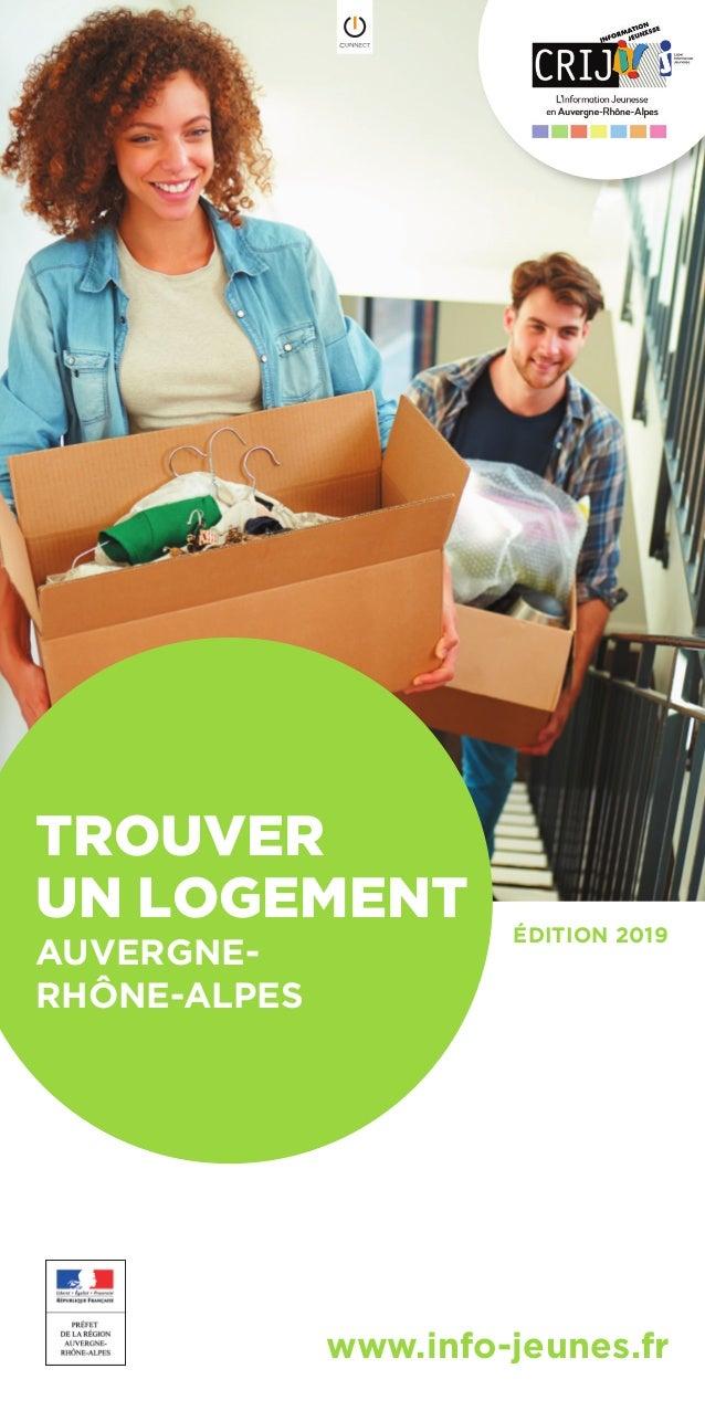 TROUVER UN LOGEMENT AUVERGNE- RHÔNE-ALPES ÉDITION 2019 www.info-jeunes.fr