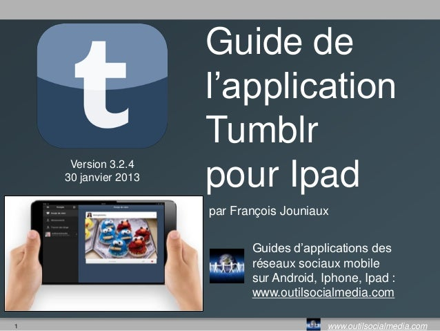 Guide de                      l'application                      Tumblr     Version 3.2.4    30 janvier 2013   pour Ipad  ...