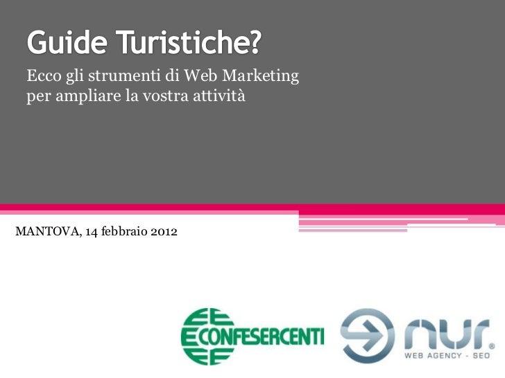 Ecco gli strumenti di Web Marketing per ampliare la vostra attivitàMANTOVA, 14 febbraio 2012