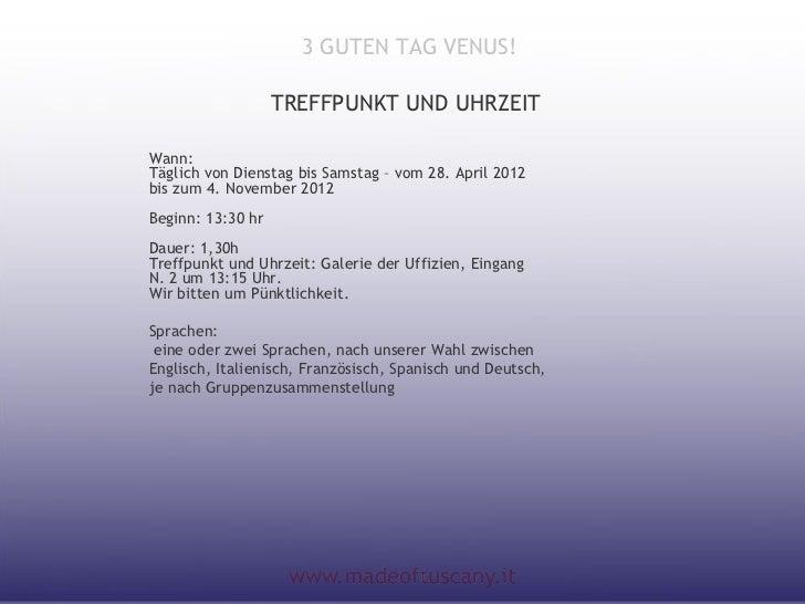 3 GUTEN TAG VENUS!                   TREFFPUNKT UND UHRZEITWann:Täglich von Dienstag bis Samstag – vom 28. April 2012bis z...