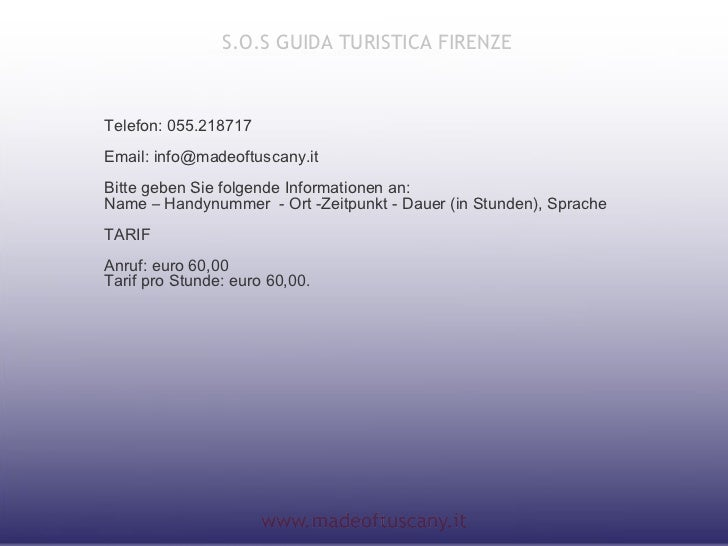 S.O.S GUIDA TURISTICA FIRENZETelefon: 055.218717Email: info@madeoftuscany.itBitte geben Sie folgende Informationen an:Name...