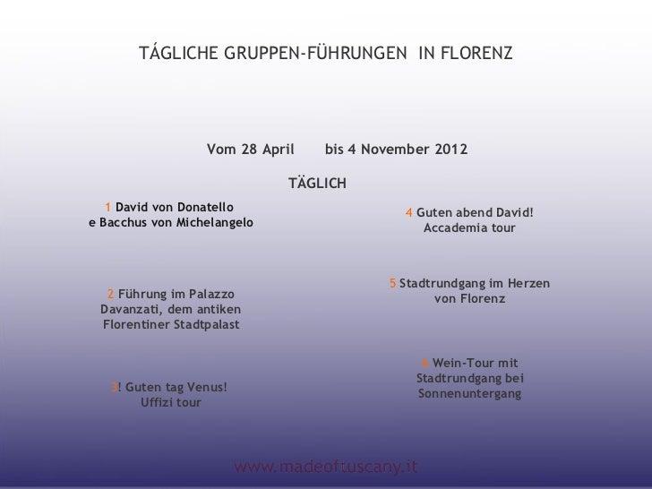 TÁGLICHE GRUPPEN-FÜHRUNGEN IN FLORENZ                  Vom 28 April   bis 4 November 2012                             TÄGL...