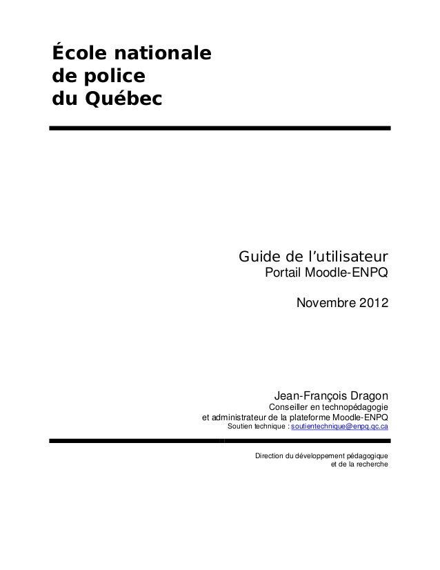 École nationale de police du Québec  Guide de l'utilisateur Portail Moodle-ENPQ Novembre 2012  Jean-François Dragon Consei...