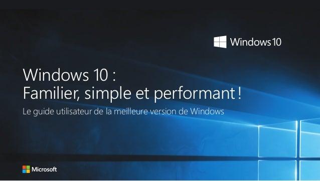 Windows 10: Familier, simple et performant! Le guide utilisateur de la meilleure version de Windows