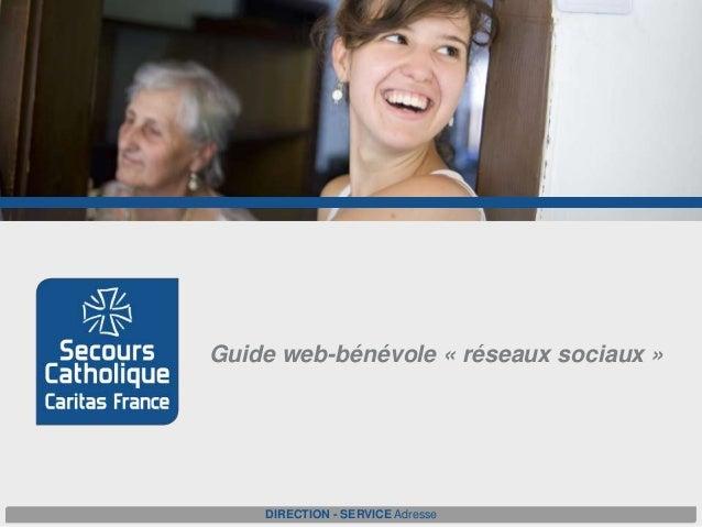 Guide web-bénévole « réseaux sociaux » DIRECTION - SERVICE Adresse