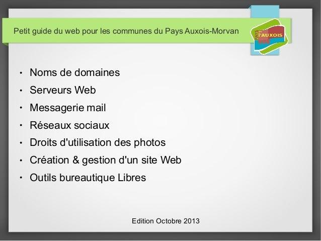 Petit guide du web pour les communes du Pays Auxois-Morvan ● Noms de domaines ● Serveurs Web ● Messagerie mail ● Réseaux s...