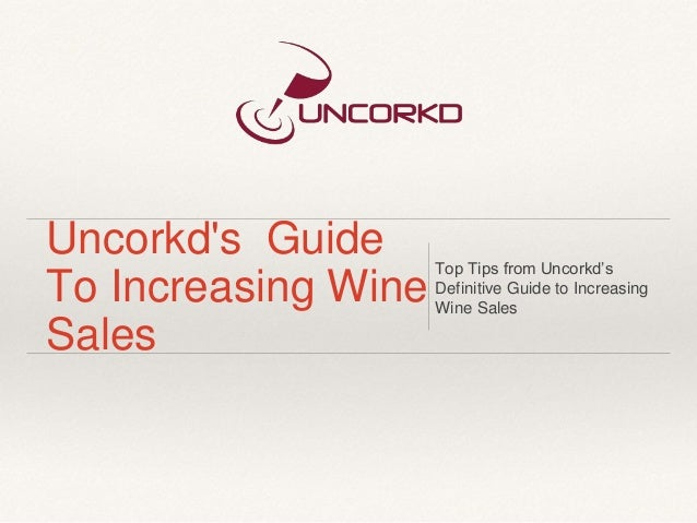 Uncorkd's Guide To Increasing Wine Sales Top Tips from Uncorkd's Definitive Guide to Increasing Wine Sales