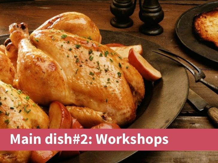 Main dish#2: Workshops