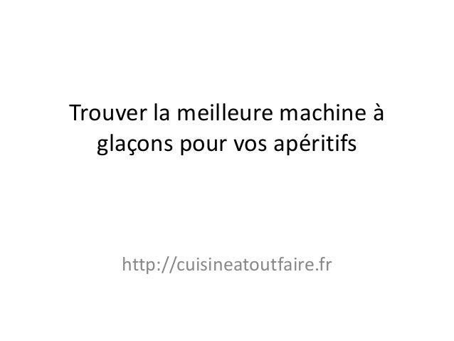 Trouver la meilleure machine à glaçons pour vos apéritifs  http://cuisineatoutfaire.fr